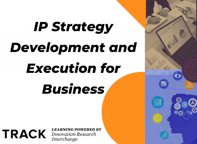 TRACK Workshop: IP Strategy Development and Execution for Business