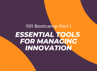 i101 Bootcamp: Part 1 – Essential Tools for Managing Innovation